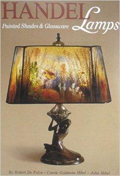 Handel Lamps Painted Shades & Glassware: De Falco, Robert, Carole Goldman HIbel and John Hibel: