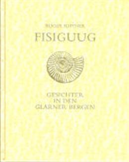 Fisiguug : Gesichter in den Glarner Bergen.: Rhyner, Roger: