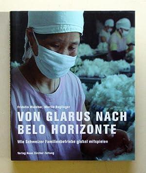 Von Glarus nach Belo Horizonte : wie Schweizer Familienbetriebe global mitspielen.: Walcher, ...