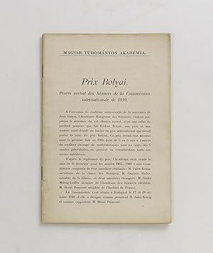 Prix Bolyai. Procès verbal des Séances de la Commissioninternationale de 1910. ...