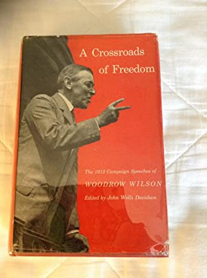 A Crossroads of Freedom: The 1912 Campaign Speeches of Woodrow Wilson