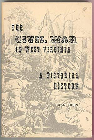 The CIVIL WAR In West Virginia - A Pictorial History: Stan Cohen