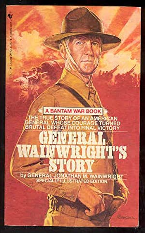 GENERAL WAINWRIGHT'S STORY , Special Illustrated Edition: General Jonathan M. Wainwright ,[ ...