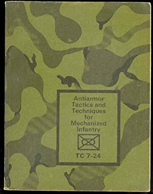 TC 7-24 Antiarmor Tactics and Techniques for Mechanized Infantry: Fred C. Weyland , General United ...