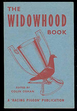 The WIDOWHOOD Book A Complete Guide to the Best Methods of Racing Pigeons on the Widowhood System...