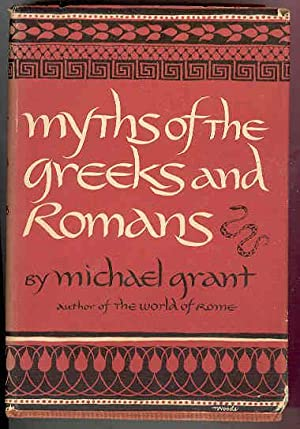 Myths of the Greeks and Romans: Michael Grant