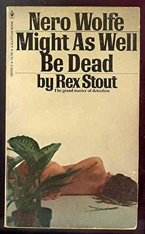 MIGHT AS WELL BE DEAD [Nero Wolfe]: Rex Stout