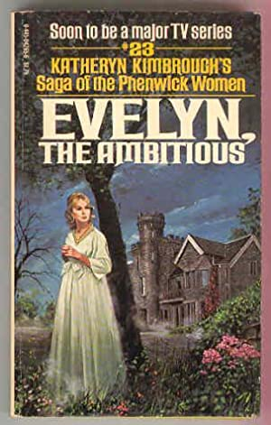 EVELYN, the Ambitious #23 Saga of the Phenwick Women
