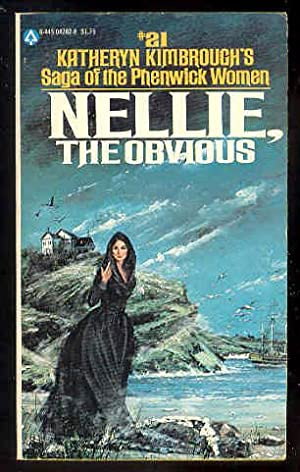 NELLIE, The Obvious #21 Saga of the Phenwick Women