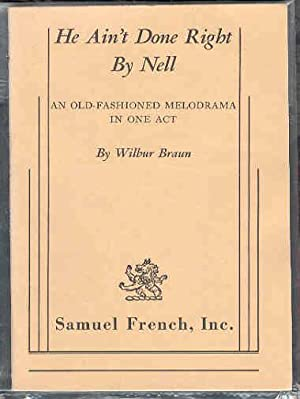 He Ain't Done Right By Nell, an Old-Fashioned Melodrama in One Act: Wilbur Braun