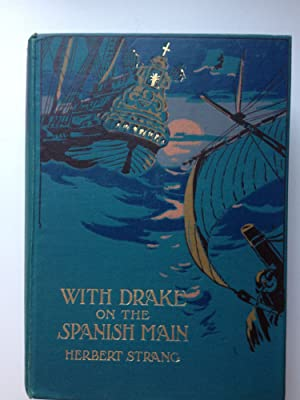 With Drake on the Spanish Main.: Strang, Herbert and illustrated by Archibald Webb