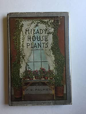 Milady's House Plants The Complete Instructor and: Palmer, F. E.