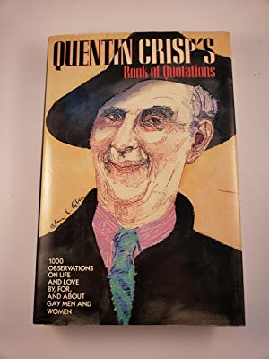 Quentin Crisp's Book of Quotations 1000 Observations On Life And Love By, For, And About Gay Men ...