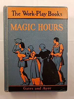 Magic Hours The Work-Play Books: Gates, Arthur I and Jean Y. Ayer Illustrated by A. Gladys Peck