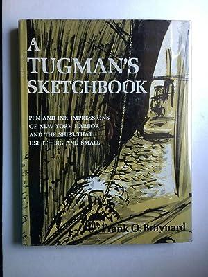 A Tugman's Sketchbook: Pen and Ink Impressions: Braynard, Frank O.