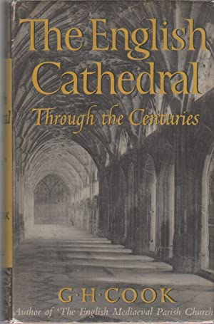 The English Cathedral Through the Centuries: COOK, G.H.