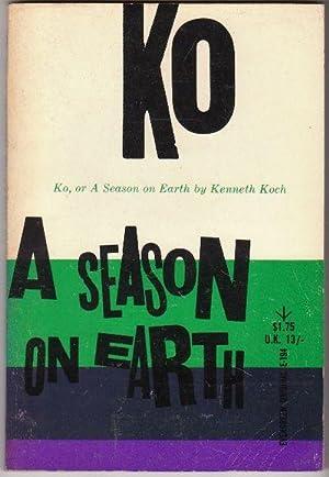 KO, OR A SEASON ON EARTH: KOCH, Kenneth