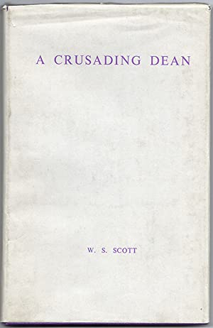 A CRUSADING DEAN: An Era in the Life of an American Colony in Paris: SCOTT, W.S.
