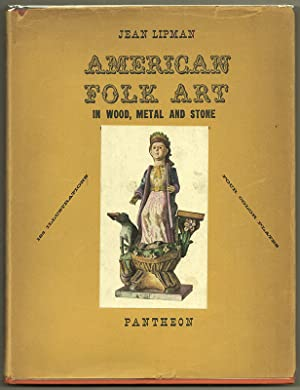 AMERICAN FOLK ART: In Wood, Metal and Stone: LIPMAN, Jean