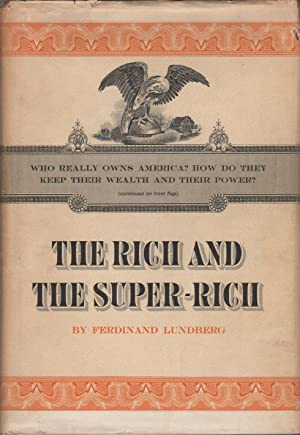 THE RICH AND SUPER-RICH: A Study in the Power of Money Today: LUNDBERG, Ferdinand