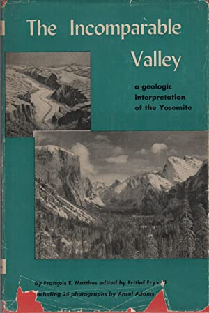 THE INCOMPARABLE VALLEY: MATTHES, François E. Fritiof Fryxell, Editor