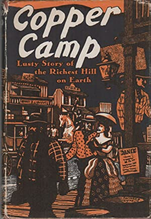 COPPER CAMP: Stories of the World's Greatest Mining Town Butte Montana: Compiled by Workers of...