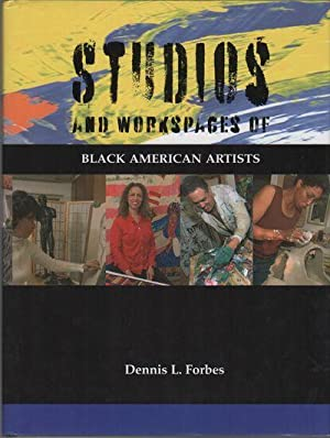 STUDIOS AND WORKSPACES OF BLACK AMERICAN ARTISTS: FORBES, Dennis L., Publisher; Charles D. Anderson...