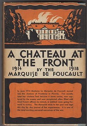 A CHATEAU AT THE FRONT: 1914-1918: FOUCAULT, Marquis De