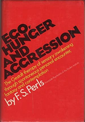 EGO, HUNGER AND AGRESSION: The Beginning of Gestalt Therapy: PERLS, F.S.