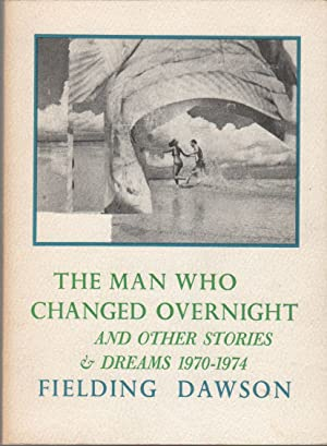 THE MAN WHO CHANGED OVERNIGHT: And Other Stories and Dreams, 1970-1974