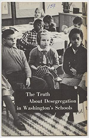 THE TRUTH ABOUT DESEGREGATION IN WASHINGTON'S SCHOOLS