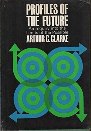 PROFILES OF THE FUTURE: An Inquiry Into: CLARKE, Arthur C.