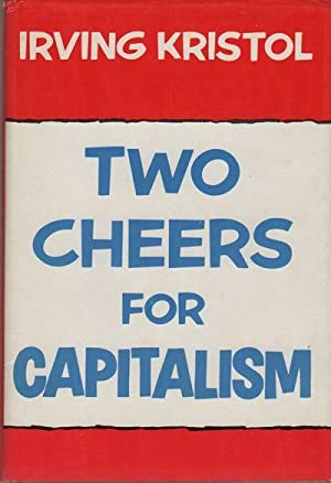 TWO CHEERS FOR CAPITALISM: KRISTOL, Irving