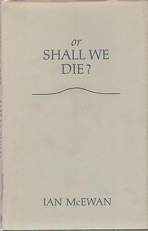 OR SHALL WE DIE: McEWAN, Ian