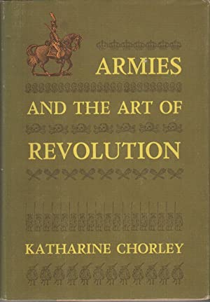 ARMIES AND THE ART OF REVOLUTION: CHORLEY, Katharine