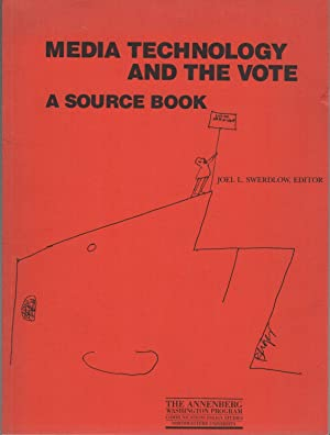 MEDIA TECHNOLOGY AND THE VOTE: A Source Book: SWERDLOW, Joel L., Editor