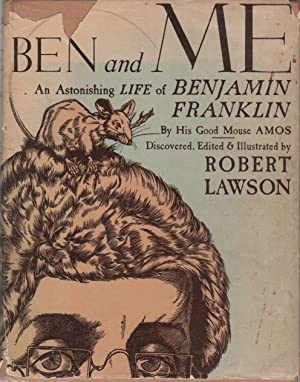 BEN AND ME: A New and Astonishing Life of Benjamin Franklin as Written by his Good Mouse Amos: ...