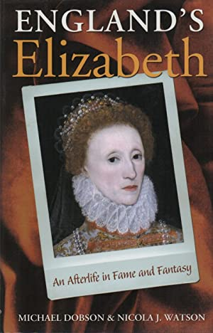 ENGLAND'S ELIZABETH: An Afterlife in Fame and Fantasy: DOBSON, Michael and Nicola J. Watson