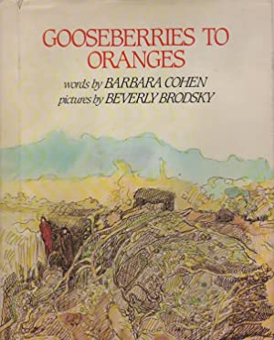 GOOSEBERIES TO ORANGES: COHEN, Barbara (author) and Beverly Brodsky (illustrator)