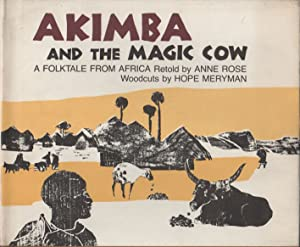 AKIMBA AND THE MAGIC COW: A Folktale From Africa: ROSE, Anne and Hope Meryman (illustrator)
