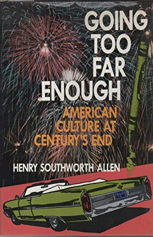 GOING TOO FAR ENOUGH: American Culture at: ALLEN, Henry Southworth
