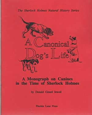 A CANONICAL DOG'S LIFE: A Monograph on Canines in the Time of Sherlock Holmes (The Sherlock Holme...