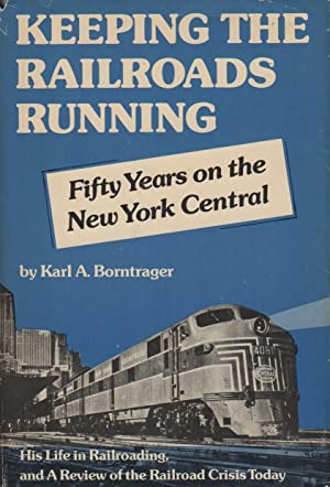 KEEPING THE RAILROADS RUNNING: Fifty Years on: BORNTRAGER, Karl A.