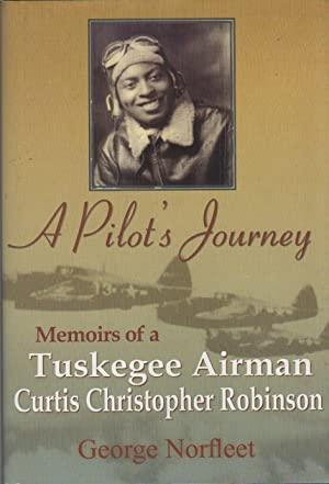 A PILOT'S JOURNEY: Memoirs of a Tuskegee Airman: Curtis Christopher Robinson