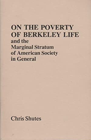 ON THE POVERTY OF BERKELEY LIFE and the Marginal Stratum of American Society in General