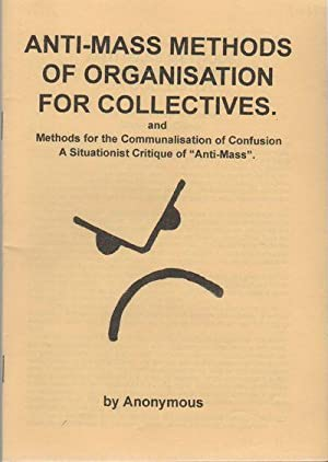 ANTI-MASS METHODS OF ORGANIZATION FOR COLLECTIVES: and Methods for the Communalisation of Confusi...