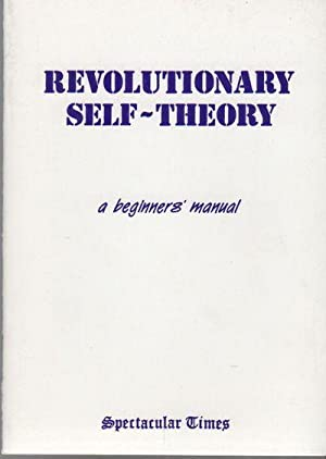 REVOLUTIONARY SELF-THEORY: A Beginners' Manual