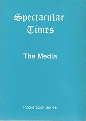 THE MEDIA [Spectacular Times Pocketbook Series No. 3]