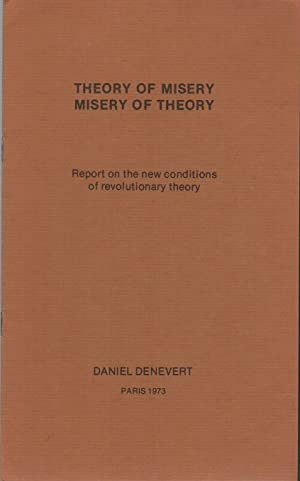 THEORY OF MISERY / MISERY OF THEORY: Report on the New Conditions of Revolutionary Theory