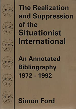 THE REALIZATION AND SUPPRESSION OF THE SITUATIONIST INTERNATIONAL: An Annotated Bibliography 1972...